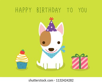 Happy birthday greeting card. Cute cartoon bull terrier dog cerebrating with text happy birthday to you, cupcake and gift box. Isolated on green background. Flat design. Colored vector illustration.