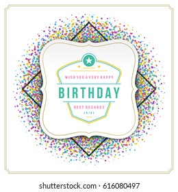 Happy Birthday Greeting Card Design Vector Template. Vintage typographic Birthday badge or label with wish message and decoration elements on colorful confetti background. Eps 10.