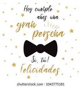 Happy birthday greeting card. Man's accessories decoration for banner template. Gentleman design with black bow tie butterfly. Text in Spanish. Quote - today have birthaday a great person You Be happy