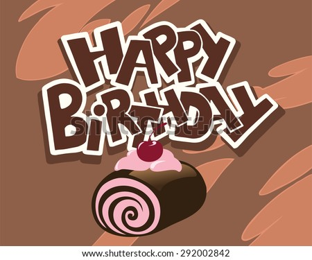 Happy Birthday Greeting Card With A Tasty Chocolate Roll Cake