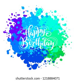 Happy birthday hand drawn lettering design on colorful paint splashes