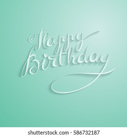 Happy Birthday - hand lettering card, greeting message, elegant turquoise postcard, banner, label. Editable vector typographic composition, handmade calligraphy.