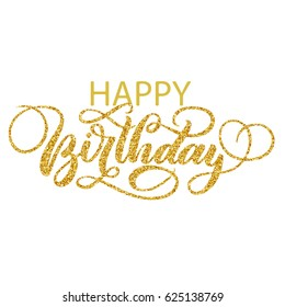Happy birthday hand lettering with golden glitter effect, fancy calligraphy isolated on white background. Vector illustration. Perfect for card design.