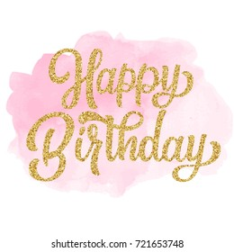 Happy birthday hand lettering with golden glitter effect, curly calligraphy isolated on pink watercolor stain background. Vector illustration. Perfect for card design.