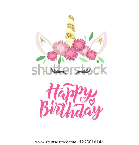 Happy Birthday Hand Lettering Unicorn Logo With Horn Ears And Flowers Great For Badge Card Greeting Baby Party T Shirt Banner