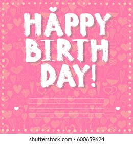Happy Birthday inscription text on hand drawing seamless hearts background for gift card design.