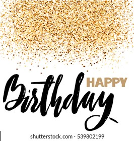 Happy birthday lettering for invitation and greeting card, prints and posters. Hand drawn inscription, calligraphic design. Vector illustration with golden glitter