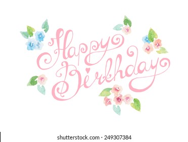 Happy birthday lettering with watercolor flowers