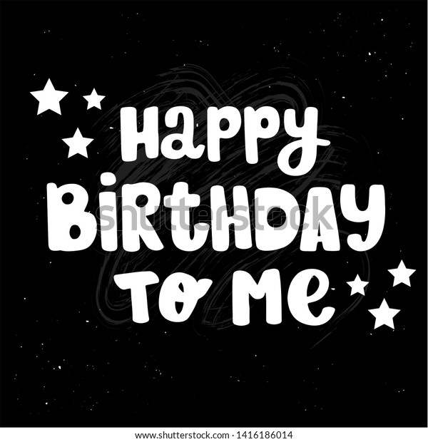 Happy Birthday To Me.Happy Birthday Me Card On Black Stock Vector Royalty Free