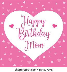 Happy Birthday Mom. Mother day card. Happy Mothers Day lettering. Calligraphy vector illustration. Mother's day card with heart