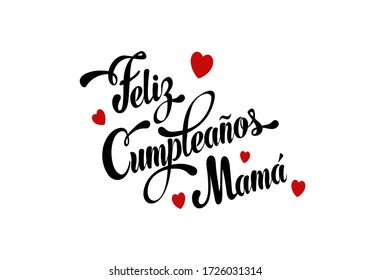 """Happy birthday mom in script style on spanish """"feliz cumpleanos mama"""". Greeting card scratched calligraphy black text word red hearts. Handwritten lettering white background isolated vector."""