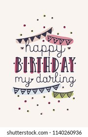 Happy Birthday My Darling inscription or wish written with elegant calligraphic font and decorated with colorful flag garlands and confetti. Hand drawn vector illustration for greeting card, postcard.
