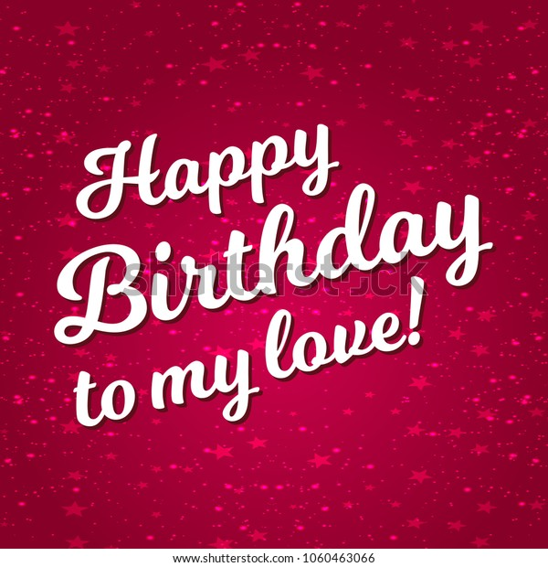 Happy Birthday My Love.Happy Birthday My Love Typographic Card Stock Vector