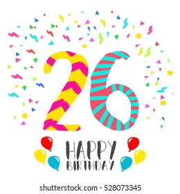 Happy birthday number 26, greeting card for twenty six year in fun art style with party confetti. Anniversary invitation, congratulations or celebration design. EPS10 vector.