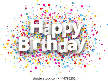 Happy birthday paper background with color drops. Vector illustration.
