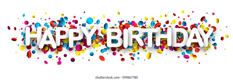 Happy birthday paper banner with colorful glossy confetti. Vector holiday illustration.