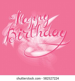 Happy Birthday - premium handmade vector lettering - template for postcard, poster, banner, label. Retro vintage typographic composition, calligraphic phrase. Elegance pink design.