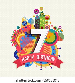 Happy Birthday seven 7 year, fun design with number, text label and colorful geometry element. Ideal for poster or greeting card. EPS10 vector.
