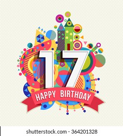 Happy Birthday seventeen 17 year, fun celebration greeting card with number, text label and colorful geometry design. EPS10 vector.