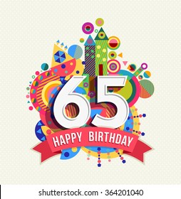Happy Birthday sixty five 65 year, fun celebration greeting card with number, text label and colorful geometry design. EPS10 vector.