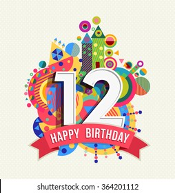 Happy Birthday twelve 12 year, fun celebration greeting card with number, text label and colorful geometry design. EPS10 vector.