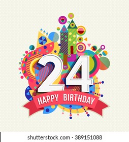 Happy Birthday twenty four 24 year, fun celebration anniversary greeting card with number, text label and colorful geometry design. EPS10 vector.