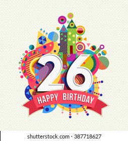 Happy Birthday twenty six 26 year, fun celebration anniversary greeting card with number, text label and colorful geometry design. EPS10 vector.