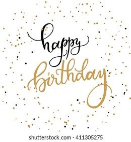 Happy birthday vector card with hand lettered phrase, handwritten vector happy birthday congratulations on an abstract golden confetti background. Vector happy birthday greeting card
