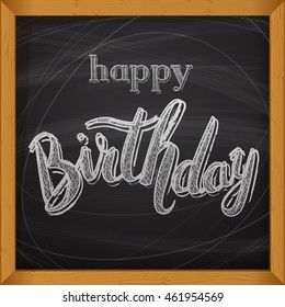 Happy Birthday vector card. Hand-drawn, lettering design for invitation and greeting card. �¡halk on a blackboard. Vector Illustration.