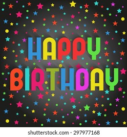Happy birthday to you greeting card, colorful stars and confetti on black background, unique author to lettering