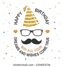 Happy Birthday to you. May all your dreams and wishes come true. Stamp, badge, sticker, card with eyeglasses, mustache and birthday hat. Vector. Design for birthday celebration emblem in retro style