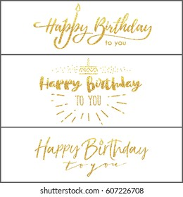 Happy birthday to you, set , gold glittering lettering design , poster with calligraphy. Design for card, flyer, poster, sign, banner, web, postcard, invitation.
