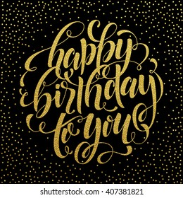 Happy birthday to you vector gold glitter lettering for celebration greeting card. Vintage ornate calligraphy for black invitation.