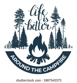 Happy camper. Bonfire in the forest. Calligraphic, lettering life is better around a campfire.  Vintage typographic design for for shirt or print, stamp or tourist logo. Vector illustration.