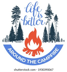 Happy camper. Bonfire in the forest. Calligraphic, lettering life is better around a campfire. Vintage typographic design for for shirt or print, stamp or tourist logo, isolated on a white background