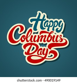Happy Columbus Day hand drawn lettering vector illustration.