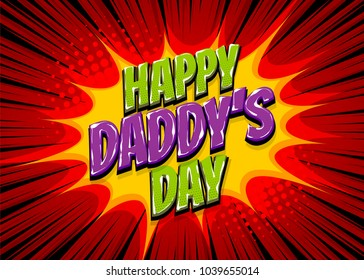 Happy Daddy's Day comic pop art text holiday. Comic text vintage halftone Lichtenstain effect. Comics book glossy text cartoon balloon. Pop art chat wow. Greeting card Father's day. Love father.