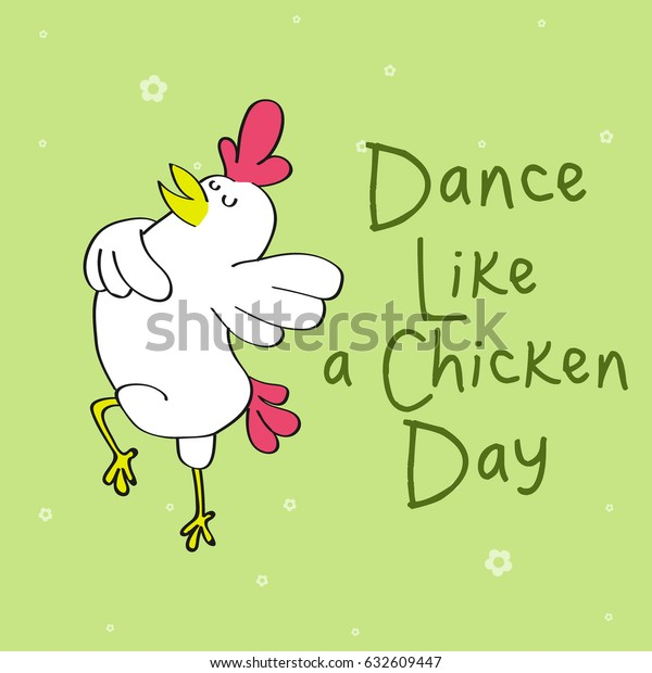 Happy Dance Like Chicken Day Stock Vector Royalty Free 632609447