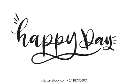 HAPPY DAY. Hand lettering, calligraphy in style banners, labels, signs, prints, posters, the web. Vector illustration.