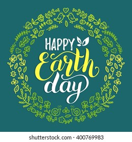 Happy Earth Day hand lettering background. Vector illustration with floral frame for greeting card, poster.