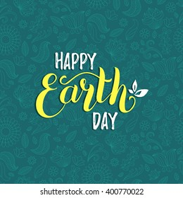 Happy Earth Day hand lettering background. Vector illustration with floral seamless pattern for greeting card, poster, banner.