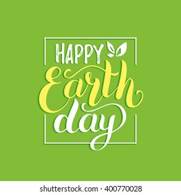 Happy Earth Day hand lettering background. Vector illustration with leaves for banner, poster, greeting card.