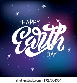 Happy Earth Day handwritten text. Modern brush ink calligraphy, hand lettering. Vector illustration of galaxy. Dark blue and purple gradation sky with shining stars as background.