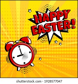 Happy Easter. Alarm clock with comic speech bubble on yellow background. Comic sound effect, stars and halftone dots shadow in pop art style. Vector illustration