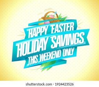 Happy Easter holiday savings this weekend only. Easter sale banner vector template with ribbon and holiday basket with eggs.