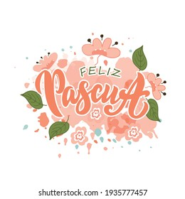 Happy Easter text in Spanish (Feliz Pascua). Modern brush ink calligraphy. Trendy lettering design and doodle style sketched flowers on watercolor background. Vector illustration. Season's greetings