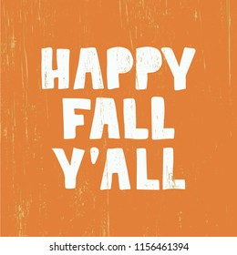 Happy Fall Y'all - hand drawn lettering. Autumn greeting card. Template for card, poster, banner, print. Vector illustration on orange wood background.