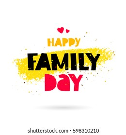 Happy family day. Lettering. Vector illustration on a white background with a yellow ink stroke. Great holiday gift card.
