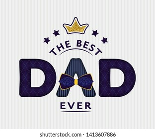 "Happy Father's day card design with decorated text ""The best Dad ever"" and crown on stripped background. For postcard, invitation, poster, banner, email, web pages. Vector season greeting"