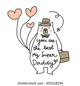 """Happy father's Day concept with cute bear portrayed character of super daddy holding heart-shape balloons with quote """"You are the best my super daddy"""". Vector illustration with hand-drawn style."""